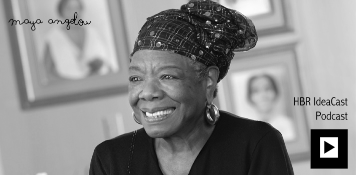 HBR IdeaCast Podcast with Maya Angelou on writing