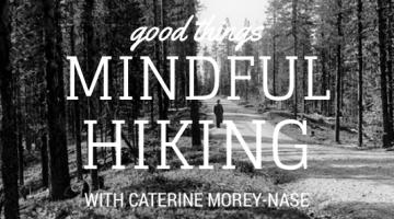 Mindful Hiking Walking Meditations Catherine Mosey-Nase