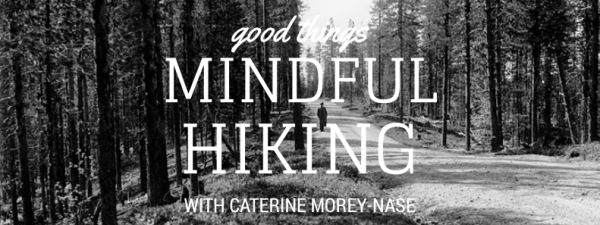 Mindful Hiking Walking Meditations Catherine Mosey-Nase