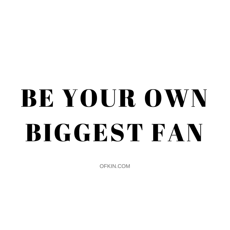 Beyourownbiggestfan
