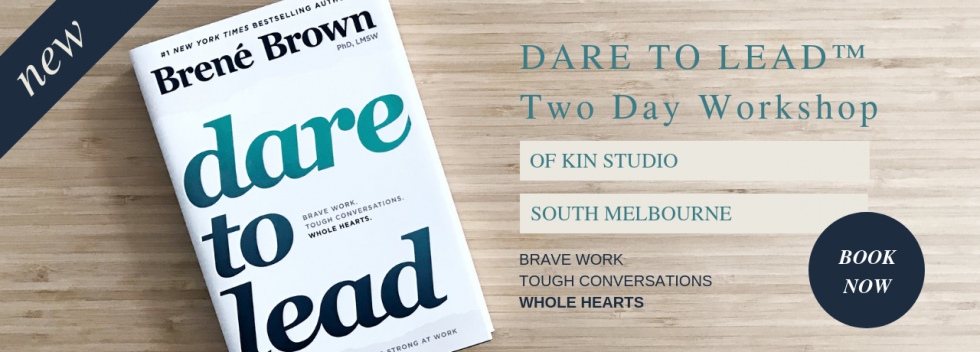 Dare To Lead workshop Melbourne base on the research of Brene Brown with Kylie Lewis Of Kin